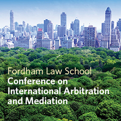 The Fordham Law School 12th Annual Conference on International Arbitration and Mediation - Facing the Future in International Arbitration: Evolving Issues, Practices and Solutions