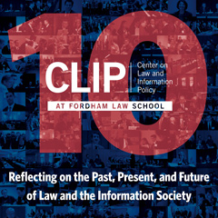 CLIP, Center on Law and Information Policy, Fordham Law School, Reflecting on the Past, Present, and Future of Law and the Information Society