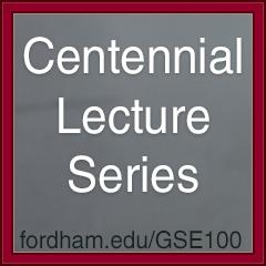 Centennial Lecture Series at fordham.edu/gse100
