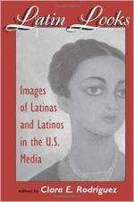 Latin Looks: Images of Latinas and Latinos in the U.S. Media - Clara Rodriguez