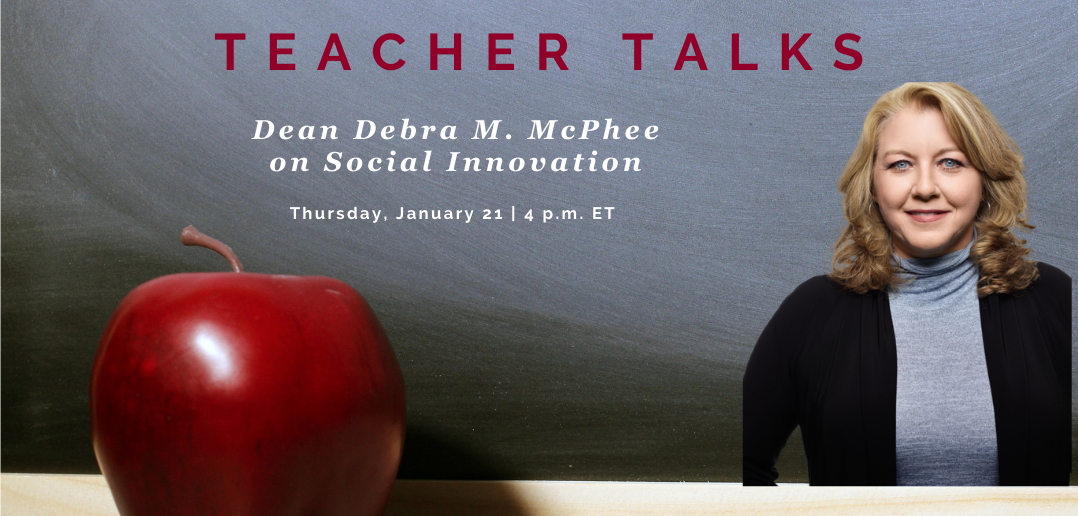 Teacher Talk: Dean Debra M. McPhee on Social Innovation