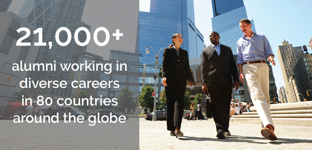 21,000+ alumni working in diverse careers in 80 countries around the globe