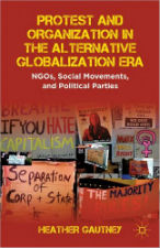 Protest and Organization in the Alternative Globalization Era: NGOs, Anti-authoritarian Movements, and Political Parties - Heather Gautney