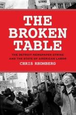 The Broken Table: The Detroit Newspaper Strike and the State of American Labor - Chris Rhomberg