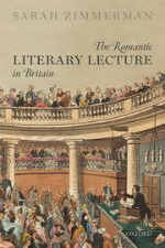 The Romantic Literary Lecture in Britain by Sarah Zimmerman