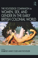 Women, Sex, and Gender in the Early British Colonial World by Kimberly Anne Coles and Eve Keller
